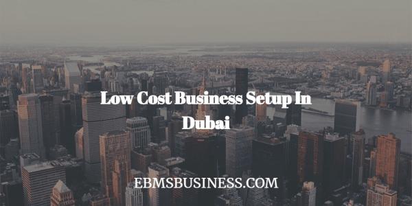 Low Cost Business Setup in Dubai UAE